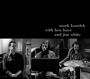 MARK KOZELEK WITH BEN BOYE AND JIM WHITE -