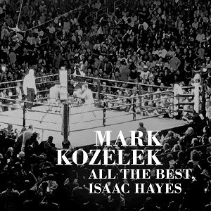 MARK KOZELEK - 'All The Best Isaac Hayes'